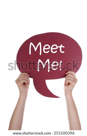 Two Hands Holding A Red Speech Balloon Or Speech Bubble With English Text Meet Me Isolated On White - stock photo