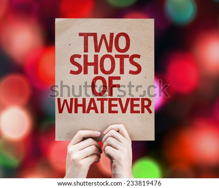 Two Shots Of Whatever written on colorful background with defocused lights - stock photo