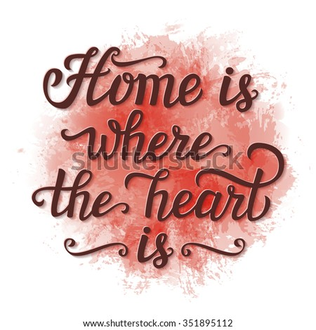 Typography poster. Calligraphic script 'Home is where the heart is' on watercolor background.For posters, cards, home decorations, t shirt.Romantic quote. Raster copy - stock photo