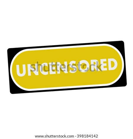 uncensored white wording on yellow background  black frame