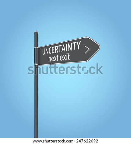 Uncertainty next exit, dark grey road sign concept on blue background - stock photo