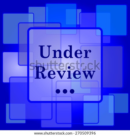 Under review icon. Internet button on abstract background.  - stock photo