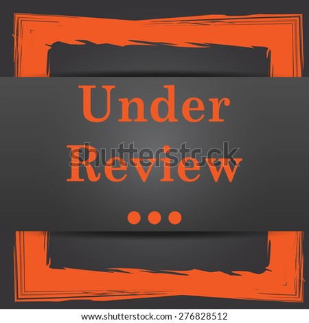 Under review icon. Internet button on grey background.  - stock photo