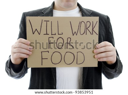 Unemployed with a sign WILL WORK FOR FOOD. Isolated on white. - stock photo