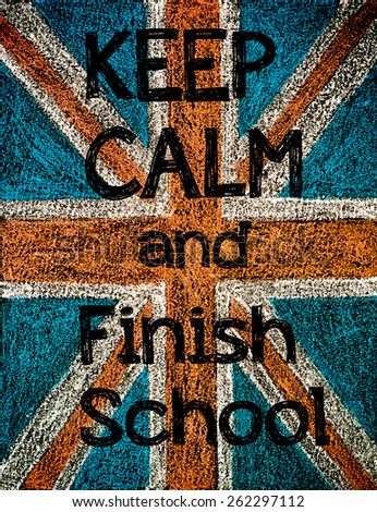 United Kingdom (British Union jack) flag, hand drawing with chalk on blackboard, vintage concept.Keep Calm and Finish School  message - stock photo
