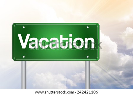 Vacation Green Road Sign Concept  - stock photo