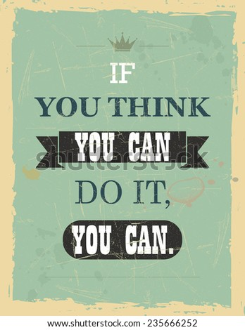 Vector vintage motivational quote: If you think you can do it, you can. - stock photo