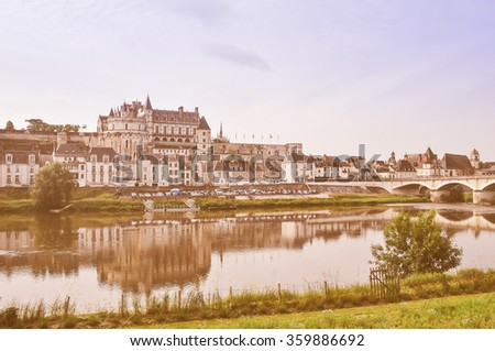 Vintage looking Royal Chateau in Amboise in the Indre et Loire departement of the Loire Valley in France