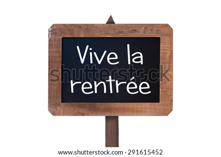 Vive la rentree (meaning back to school) written on a vintage wooden chalk board sign isolated on white background