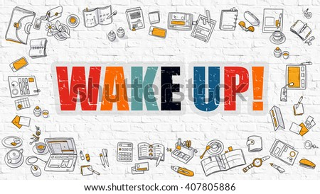 Wake Up Concept. Wake Up Drawn on White Wall. Wake Up in Multicolor. Doodle Design. Modern Style Illustration. Doodle Design Style of Wake Up. Line Style Illustration. White Brick Wall. - stock photo