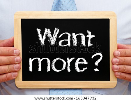 Want more ? - stock photo