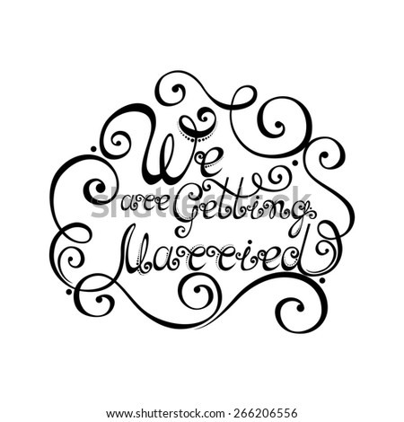 We are Getting Married Inscription, St. Valentine's Day Symbol, Wedding. Hand Drawn Lettering. Ornate Vintage Lettering - stock photo