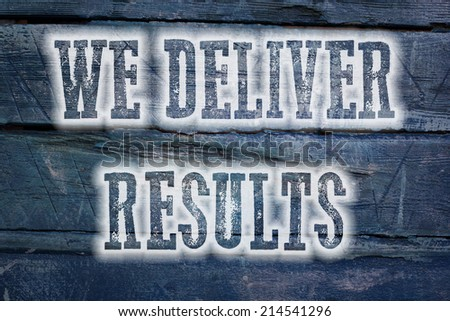 We Deliver Results Concept text on background - stock photo