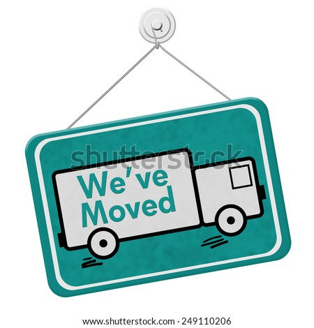 We have Moved Sign,  A teal sign with the word We've Moved with a truck isolated on a white background - stock photo