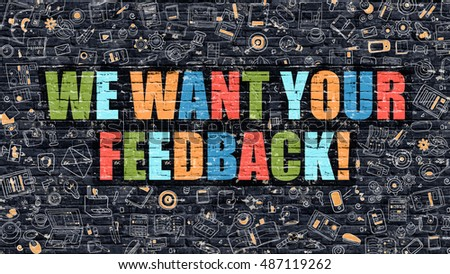 We Want Your Feedback Concept. We Want Your Feedback Drawn on Dark Wall. We Want Your Feedback in Multicolor. We Want Your Feedback Concept in Modern Doodle Style.
