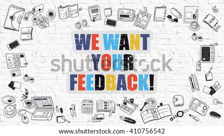 We Want Your Feedback - Multicolor Concept with Doodle Icons Around on White Brick Wall Background. Modern Illustration with Elements of Doodle Design Style. - stock photo