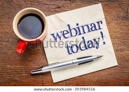 webinar today reminder - handwriting on a napkin with cup[ of coffee - stock photo