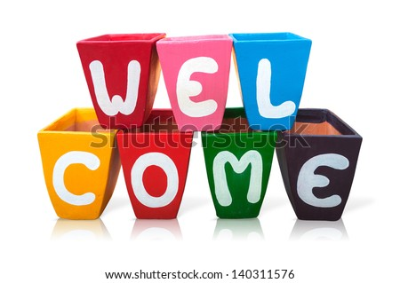 Welcome letters written on the pot, colors beautifully. - stock photo