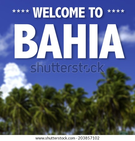 Welcome to Bahia written on a beautiful beach background - stock photo
