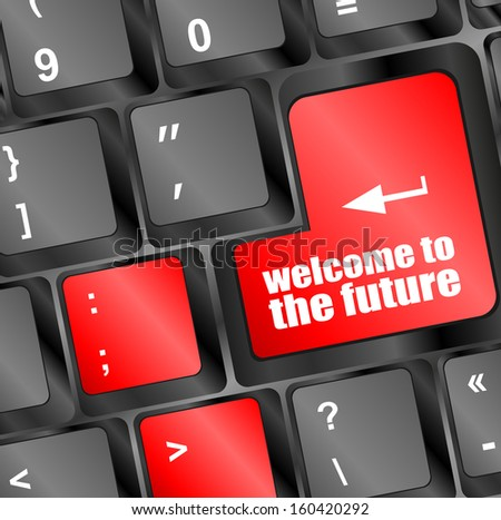 welcome to the future text on laptop keyboard key, raster
