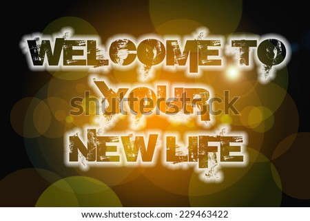 Welcome To Your New Life Concept text on background - stock photo