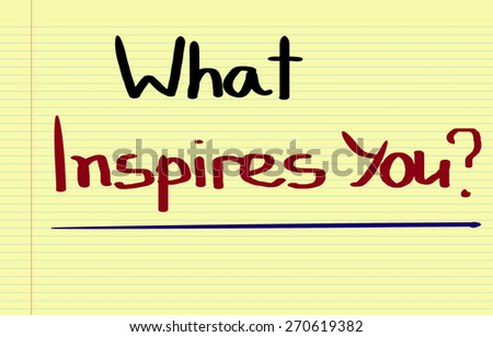 What Inspires You Concept - stock photo