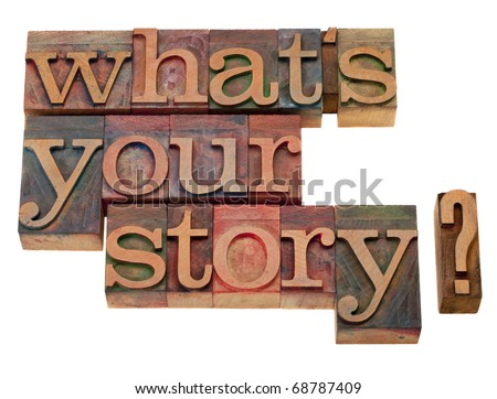 what is your story question in vintage wooden letterpress printing blocks, stained by color inks, isolated on white
