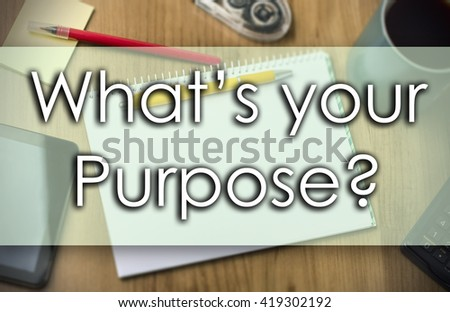 What's your Purpose? - business concept with text - horizontal image