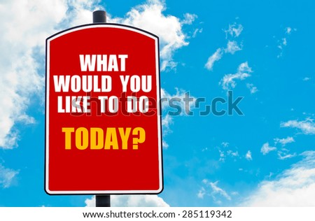 What Would You Like To Do Today? motivational quote written on red road sign isolated over clear blue sky background. Concept  image with available copy space - stock photo