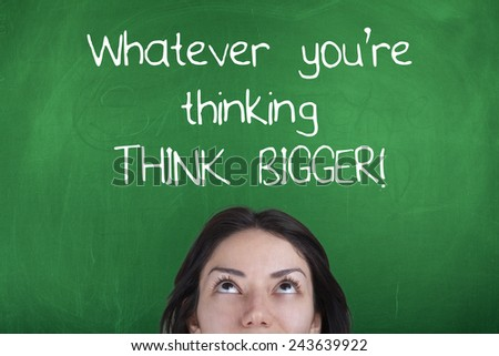 Whatever You're Thinking, Think Big - stock photo