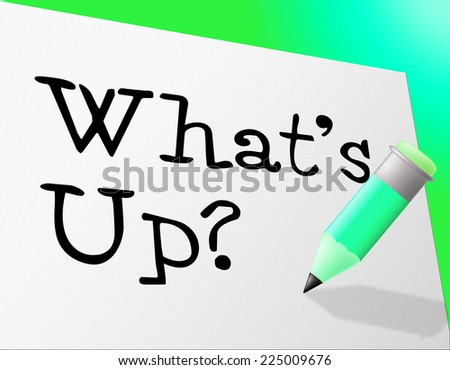 Whats Up Meaning Difficult Situation And Problem - stock photo