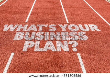 Whats Your Business Plan? written on running track