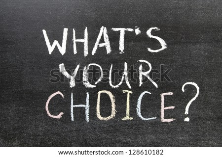 whats your choice question handwritten on the school blackboard