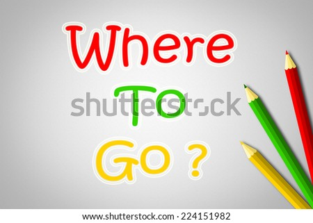 Where To Go Concept text on background - stock photo