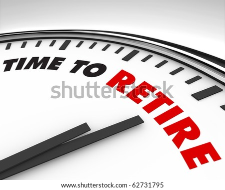 White clock with words Time to Retire on its face - stock photo