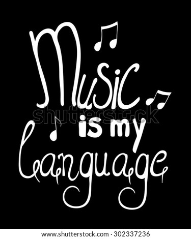 "White inscription ""Music is my language"" on a black background - stock photo"