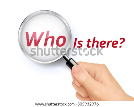 who is there words showing through magnifying glass held by hand