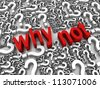 Why Not 3D text surrounded by question marks. Part of a series. - stock photo
