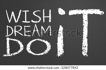 Wish it, dream it, do it written on a chalkboard - stock photo
