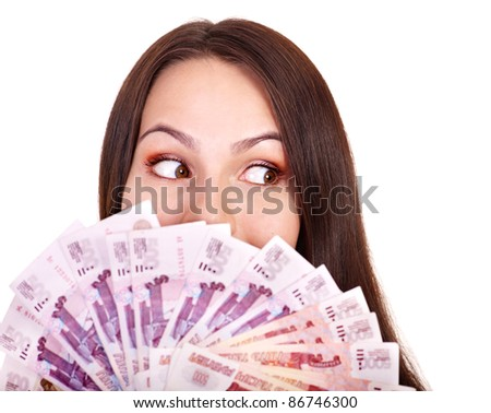 Woman with  money .Russian rouble.. Isolated. - stock photo
