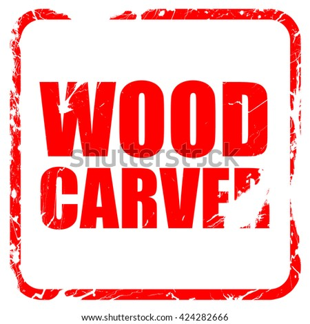 wood carver, red rubber stamp with grunge edges