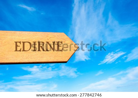 Wooden arrow sign pointing destination EDIRNE, TURKEY against clear blue sky with copy space available. Travel destination conceptual image - stock photo