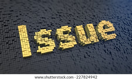 Word 'Issue' of the yellow square pixels on a black matrix background. Electronic magazine concept. - stock photo