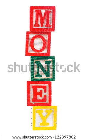 "Word ""money"" made from alphabet blocks on white"