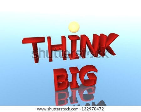 "word ""Think big"" with 3d rendering - stock photo"
