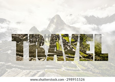 Word TRAVEL  View of the ancient Inca City of Machu Picchu. The 15-th century Inca site.'Lost city of the Incas'. Ruins of the Machu Picchu sanctuary. UNESCO World Heritage site. - stock photo