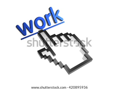work. 3d rendered inscription. Link and finger, pointer. Isolated on white