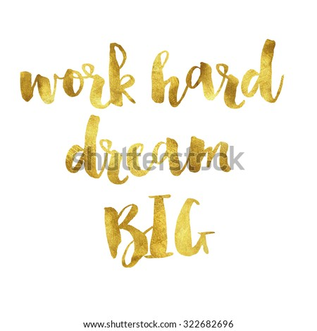 Work hard dream big gold quote phrase on plain white background - stock photo