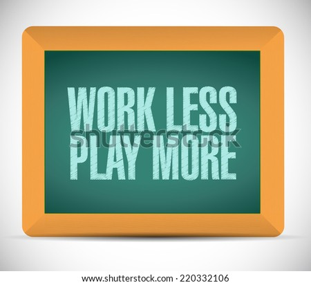 work less play more message illustration design over a white background - stock photo