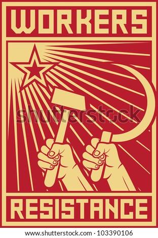 workers resistance poster (hands holding hammer and sickle, workers resistance design, workers resistance propaganda) - stock photo